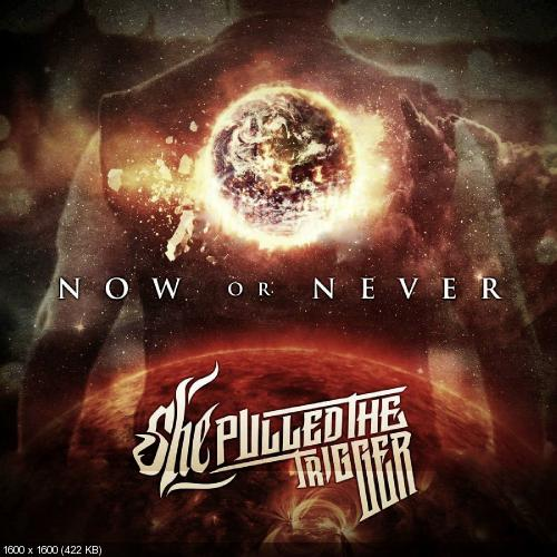 She Pulled The Trigger - Now or Never (Single) (2017)