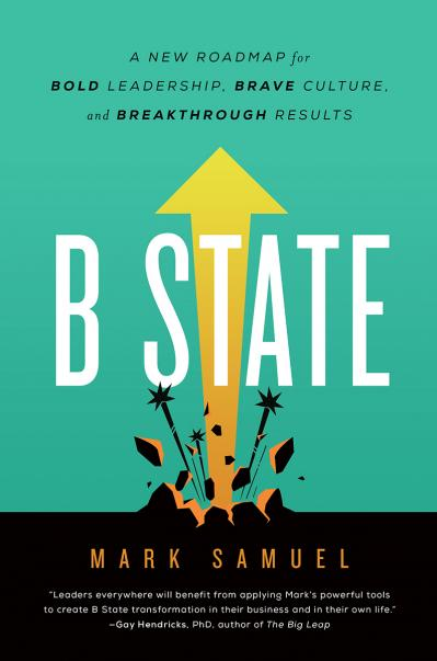 B State A New Roadmap for Bold Leadership, Brave Culture, and Breakthrough Results