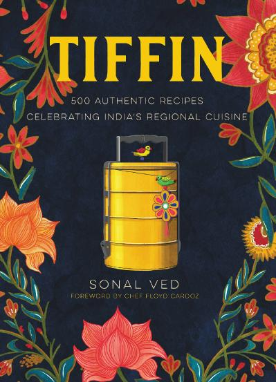 Tiffin 500 Authentic Recipes Celebrating India's Regional Cuisine