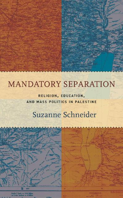 Mandatory Separation Religion, Education, and Mass Politics in Palestine