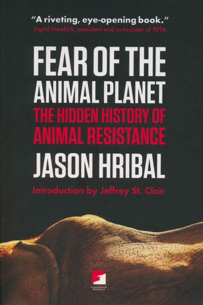 Fear of the Animal Planet The Hidden History of Animal Resistance