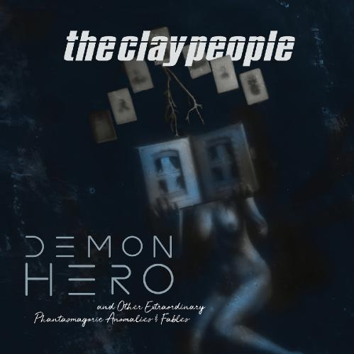 The Clay People - Demon Hero and Other Extraordinary Phantasmagoric Anomalies and Fables (2018)