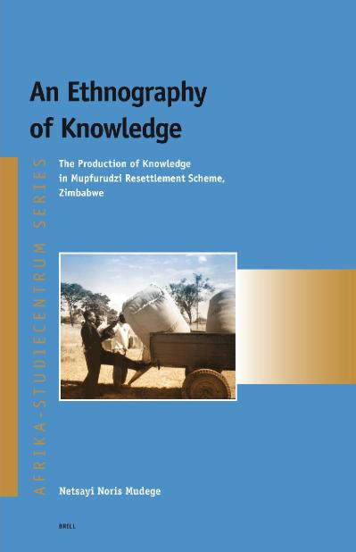 An Ethnography of Knowledge The Production of Knowledge in Mupfurudzi Resettlement Scheme, Zimbabwe