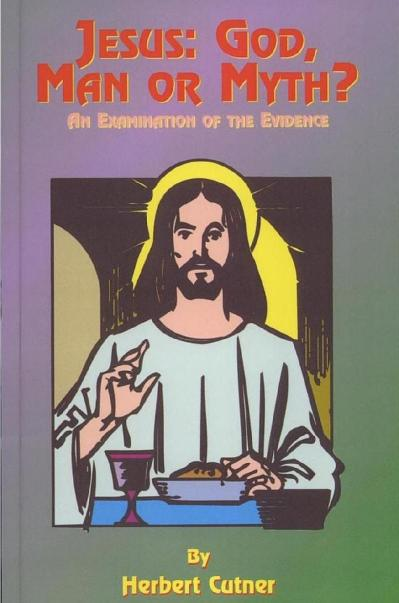 Jesus God, Man or Myth An Examination of the Evidence