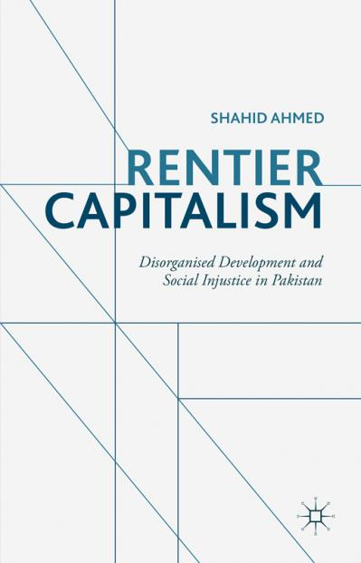 Rentier Capitalism Disorganised Development and Social Injustice in Pakistan